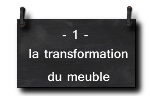 1 - la transformation du meuble
